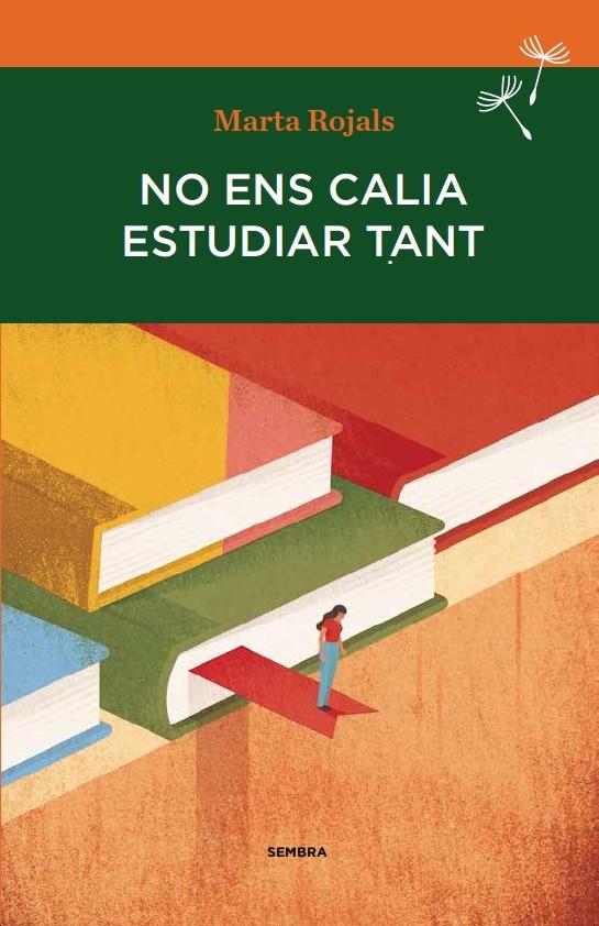 No ens calia estudiar tant. Marta Rojals